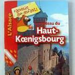 """Livret """" L'Alsace racontée aux enfants : Le château du Haut-Koenigsbourg"""""""